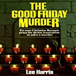 The Good Friday Murder: A Christine Bennett Mystery, Book 1 (       UNABRIDGED) by Lee Harris Narrated by Dee Macaluso