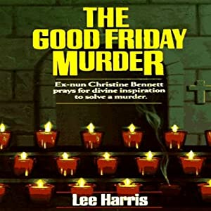 The Good Friday Murder: A Christine Bennett Mystery, Book 1 | [Lee Harris]
