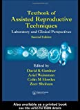 Textbook of Assisted Reproductive Techniques: Laboratory and Clinical Perspectives