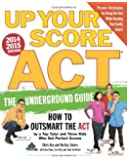 Up Your Score ACT, 2014-2015: The Underground Guide