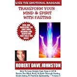Lose The Emotional Baggage: Transform Your Mind & Spirit With Fasting (How To Lose Weight Fast And Renew The Mind, Body & Spirit With Fasting, Smart Eating and Practical Spirituality)
