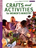 Crafts and Activities for Women's Ministry (Focus on the Family Women's Series) (0830733671) by Focus on the Family