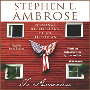To America: Personal Reflections of an Historian | [Stephen E. Ambrose]