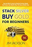 Stack Silver, Buy Gold, For Beginners: How And Why To Invest In Physical Precious Metals And, Protect Your Wealth, When The, Money Bubble Pops (Silver, ... Silver, Gold Fever, Gold Wars, FED Book 1)