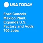 Ford Cancels Mexico Plant, Expands U.S. Factory and Adds 700 Jobs | Nathan Bomey