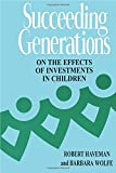 img - for Succeeding Generations: On the Effects of Investments in Children book / textbook / text book