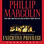 Executive Privilege (       UNABRIDGED) by Phillip Margolin Narrated by Jonathan Davis