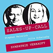 Sympathie verkauft (Sales-up-Call) | Stephan Heinrich, Julia Sobainsky
