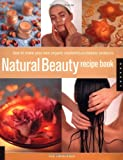 Gill Farrer-Halls Natural Beauty Recipe Book: How to Make Your Own Organic Cosmetics and Beauty Products