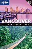 Lonely Planet Vancouver (City Travel Guide)
