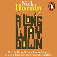 A Long Way Down (       UNABRIDGED) by Nick Hornby Narrated by Pauline McLynn, Nicky Henson, Christopher Ragland, Beattie Edmondson