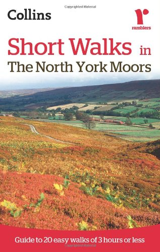 Short Walks in The North York Moors: Guide to 20 Easy Walks of 3 Hours or Less (Collins Ramblers Short Walks)