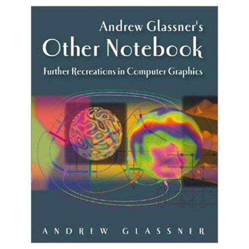 Andrew Glassner's Other Notebook: Further Recreations in Computer Graphics