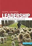 img - for Gospel Centered Leadership: Becoming the Servant God Wants You to Be book / textbook / text book