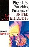 Eight Life-Enriching Practices of United Methodists (United Methodist Studies)