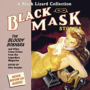 Black Mask 6 The Bloody Bokhara: The Bloody Bokhara and Other Crime Fiction from the Legendary Magazine | [Otto Penzler]