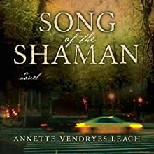 Song of the Shaman (       UNABRIDGED) by Annette Vendryes Leach Narrated by Annette Vendryes Leach