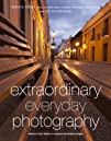 Extraordinary Everyday Photography: A…
