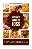 Ultimate Weight Loss - Ultimate Weight Loss Recipes: Looking for healthiest diet recipes to lose weight and feel great