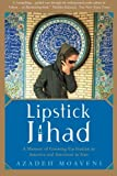 Lipstick Jihad: A Memoir of Growing Up Iranian in America And American in Iran (1586483781) by Moaveni, Azadeh
