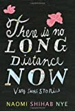 There Is No Long Distance Now: Very Short Stories by Nye, Naomi Shihab (2011) Hardcover
