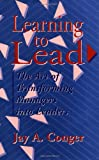 Learning to Lead: The Art of Transforming Managers Into Leaders (Jossey-Bass Management)