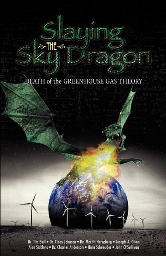 Slaying the Sky Dragon: Death of the Greenhouse Gas Theory: John O'Sullivan, Hans Shreuder, Alan Siddons, Claes Johnson, Martin Hertzberg, Tim Ball, Charles Anderson, Joseph Olson: 9780982773406: Amazon.com: Books