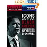 Icons of Black America [3 volumes]: Breaking Barriers and Crossing Boundaries (Greenwood Icons)