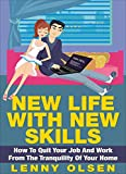 New life with new skills - How to quit your job and work from the tranquility of your home (Become rich, online jobs, personal freedom, starting a business, work from home, home-based business)