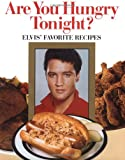 Are You Hungry Tonight?: Elvis Favorite Recipes