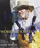 img - for Working South: Paintings and Sketches by Mary Whyte book / textbook / text book