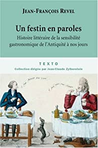 Un festin en paroles : Histoire litt�raire de la sensibilit� gastronomique de l'Antiquit� � nos jours par Jean-Fran�ois Revel