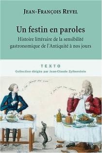 Un festin en paroles : Histoire litt�raire de la sensibilit� gastronomique de l'Antiquit� � nos jours par Revel