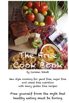 The Free Cook Book( New Style of Cooking and Baking( Yeast Free Sugar Free Wheat Free with Many Gluten Free Recipes Free Yourself from)[FREE COOK BK][Paperback]