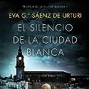 El silencio de la ciudad blanca: Trilogia de la Ciudad Blanca 1 Hörbuch von Eva García Saénz de Urturi Gesprochen von: Juan Magraner