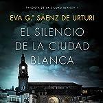 El silencio de la ciudad blanca: Trilogia de la Ciudad Blanca 1 | Eva García Saénz de Urturi