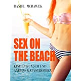 "Sex On The Beach - Kinderwunsch und andere Katastrophenvon ""Daniel Morawek"""