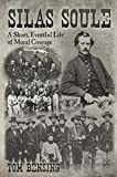 Silas Soule: A Short, Eventful Life of Moral Courage