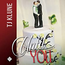 Until You: At First Sight, Book 3 | Livre audio Auteur(s) : TJ Klune Narrateur(s) : Michael Lesley