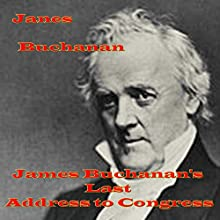 James Buchanan's Last Address to Congress (       UNABRIDGED) by James Buchanan Narrated by John Greenman