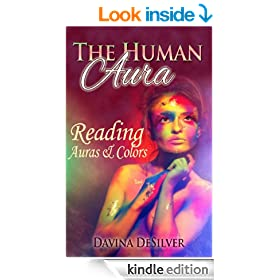 The Human Aura - Reading Auras & Colors (Auras and Chakras)