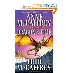 Dragon's Time: Dragonriders of Pern (Pern: The Dragonriders of Pern) by Anne McCaffrey and Todd J. McCaffrey