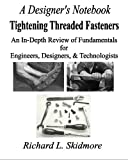 A Designers Notebook: Tightening Threaded Fasteners: An In-Depth Review of Fundamentals for Engineers, Designers, & Technologists