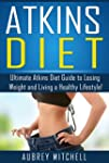 Atkins Diet: Ultimate Atkins Diet Gui...