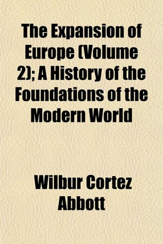 The Expansion of Europe (Volume 2); A History of the Foundations of the Modern World