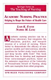 img - for Academic Nursing Practice: Helping to Shape the Future of Healthcare (Springer Series on the Teaching of Nursing) book / textbook / text book