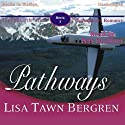 Pathways: Full Circle Series #3 (       UNABRIDGED) by Lisa Tawn Bergren Narrated by Kris Faulkner