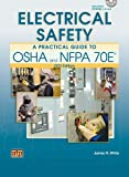 Electrical Safety: A Practical Guide to OSHA and NFPA 70E® (0826935842) by James R. White