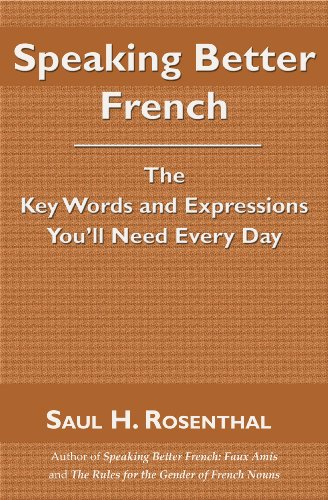 Speaking Better French, The Key Words and Expressions You'll Need Every Day