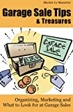 Garage Sale Tips and Treasures: Organizing, Marketing and What to Look for at Garage Sales